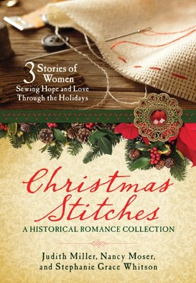 Christmas Stitches: An Historical Romance Collection: 3 Stories of Seamstresses Sewing Hope and Love Through the Holidays - eBook  -     By: Judith Mccoy Miller, Nancy Moser, Stephanie Grace Whitson