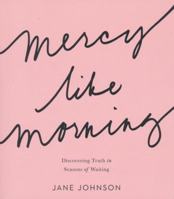 Mercy Like Morning: Discovering Truth in Seasons of Waiting  -     By: Jane Johnson