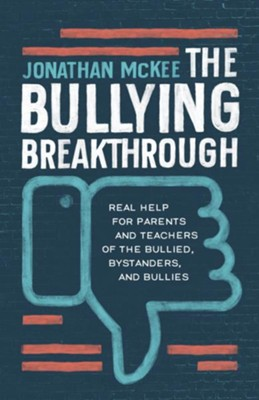 The Bullying Breakthrough: Real Help for Parents and Teachers of the Bullied, Bystanders, and Bullies - eBook  -     By: Jonathan McKee