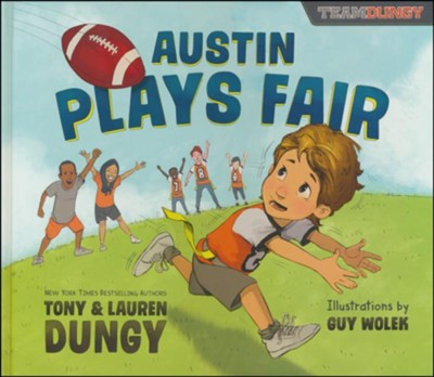 Austin Plays Fair: A Team Dungy Story About Football  -     By: Tony Dungy, Lauren Dungy     Illustrated By: Guy Wolek
