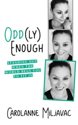 Odd(ly) Enough: Standing Out When the World Begs You To Fit In - eBook  -     By: Carolanne Miljavac