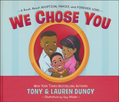 We Chose You: A Book About Adoption, Family, and Forever Love  -     By: Tony Dungy, Lauren Dungy, Guy Wolek