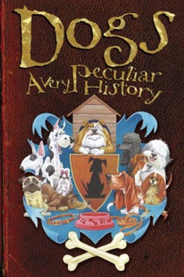 Dogs: A Very Peculiar History  -     By: Fiona MacDonald