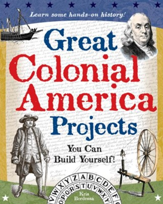 Great Colonial America Projects: You Can Build Yourself - eBook  -     By: Kris Bordessa