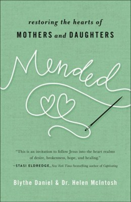 Mended: Restoring the Hearts of Mothers and Daughters  -     By: Blythe Daniel, Helen McIntosh