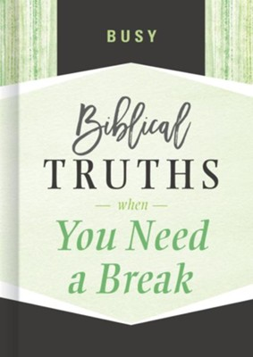 Busy: Biblical Truths When You Need a Break - eBook  -     By: B&H Editorial Staff