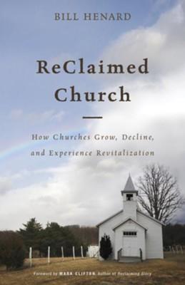 ReClaimed Church: How Churches Grow, Decline, and Experience Revitalization - eBook  -     By: Bill Henard