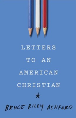 Letters to an American Christian - eBook  -     By: Bruce Riley Ashford