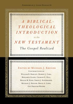 A Biblical-Theological Introduction to the New Testament: The Gospel Realized - eBook  -     Edited By: Michael J. Kruger     By: William B. Barcley, Robert Cara, Benjamin Gladd, Charles E. Hill