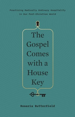 The Gospel Comes with a House Key: Practicing Radically Ordinary Hospitality in Our Post-Christian World - eBook  -     By: Rosaria Butterfield