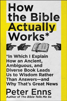 How the Bible Actually Works: In Which I Explain How An Ancient, Ambiguous, and Diverse Book Leads Us to Wisdom Rather than Answers-and Why That's Great News - eBook  -     By: Peter Enns