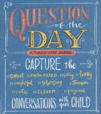 Question of the Day: Capture the Conversations with Your Child--A 3-Year Journal  -     By: Harvest House Publishers