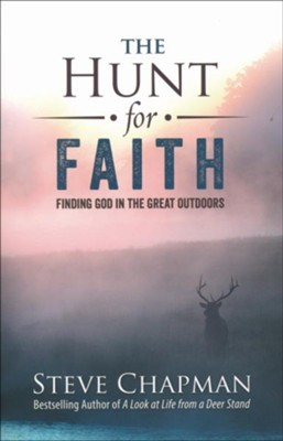 The Hunt for Faith: Finding God in the Great Outdoors  -     By: Steve Chapman