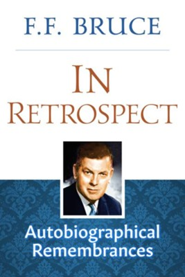 In Retrospect: Autobiographical Remembrances - eBook  -     By: F.F. Bruce