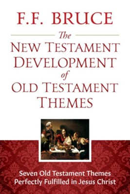 The New Testament Development of Old Testament Themes: Seven Old Testament Themes Perfectly Fulfilled in Jesus Christ - eBook  -     By: Frederick Fyvie Bruce