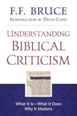 Understanding Biblical Criticism: What It Is * What It Does * Why It Matters - eBook  -     By: F.F. Bruce