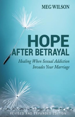 Hope After Betrayal, Revised and Expanded Edition: Healing When Sexual Addiction Invades Your Marriage - eBook  -     By: Meg Wilson