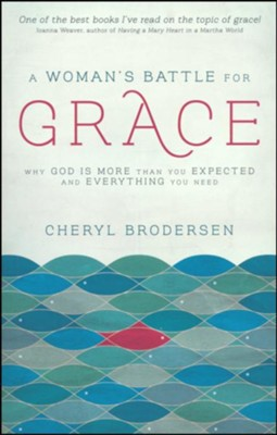 A Woman's Battle for Grace: Why God Is More Than You Expected and Everything You Need  -     By: Cheryl Brodersen