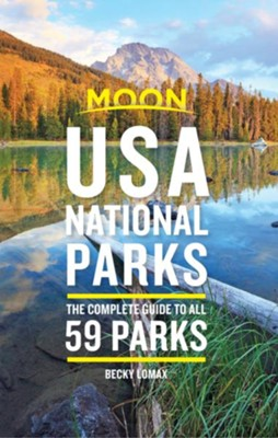 Moon USA National Parks: The Complete Guide to All 59 Parks - eBook  -     By: Becky Lomax