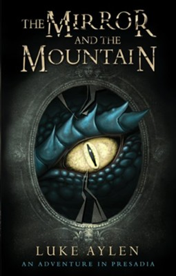 The Mirror and the Mountain: An Adventure in Presadia - eBook  -     By: Luke Aylen