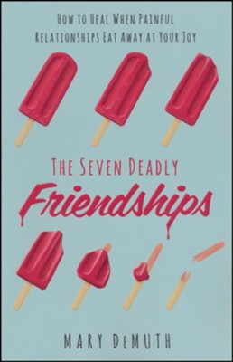 The Seven Deadly Friendships: How to Heal When Painful Relationships Eat Away at Your Joy  -     By: Mary DeMuth