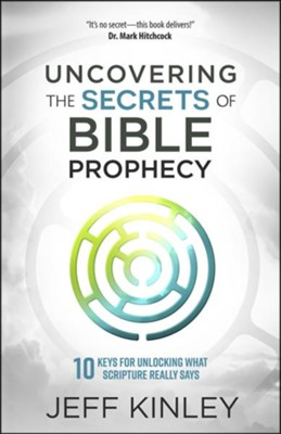 Uncovering the Secrets of Bible Prophecy: 10 Keys for Unlocking What Scripture Really Says  -     By: Jeff Kinley