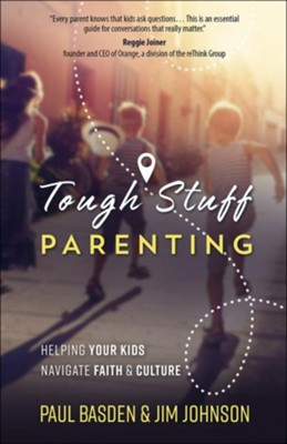 Tough Stuff Parenting: Helping Your Kids Biblically Navigate Today's World  -     By: Paul Basden, Jim Johnson