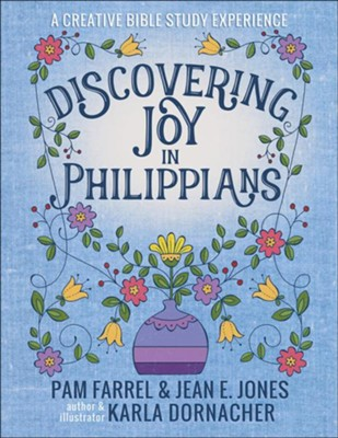 Discovering Joy in Philippians: A Creative Bible Study Experience  -     By: Pam Farrel, Jean E. Jones     Illustrated By: Karla Dornacher