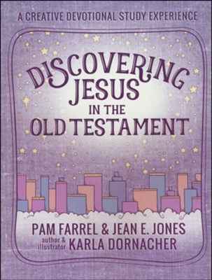 Discovering Jesus in the Old Testament: A Creative Devotional Study Experience  -     By: Pam Farrel, Jean E. Jones, Karla Dornacher     Illustrated By: Karla Dornacher