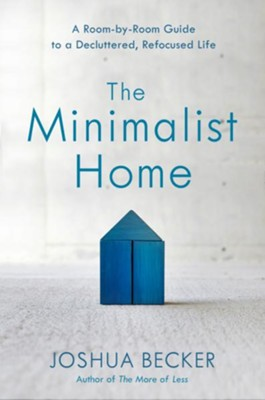 The Minimalist Home: A Room-by-Room Guide to a Decluttered, Refocused Life - eBook  -     By: Joshua Becker