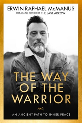The Way of the Warrior: An Ancient Path from Darkness to Light - eBook  -     By: Erwin Raphael McManus