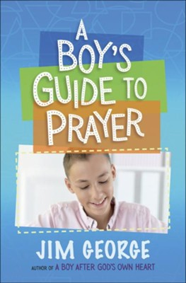 A Boy's Guide to Prayer  -     By: Jim George