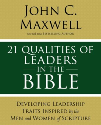21 Qualities of Leaders in the Bible: Key Leadership Traits of the Men and Women in Scripture - eBook  -     By: John C. Maxwell