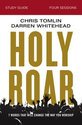 Holy Roar Study Guide: Seven Words That Will Change the Way You Worship - eBook  -     By: Chris Tomlin, Darren Whitehead