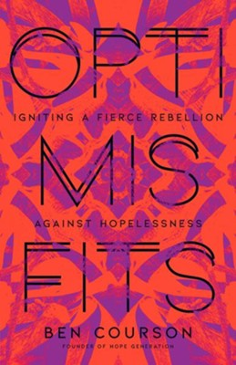 Optimisfits: Igniting a Fierce Rebellion Against Hopelessness  -     By: Ben Courson