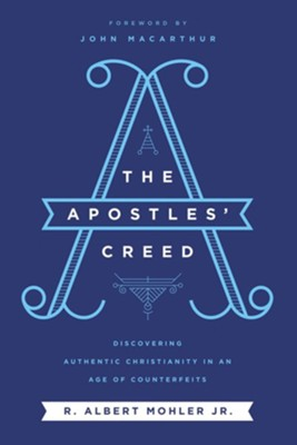 The Apostles' Creed: Discovering Authentic Christianity in an Age of Counterfeits - eBook  -     By: R. Albert Mohler Jr.