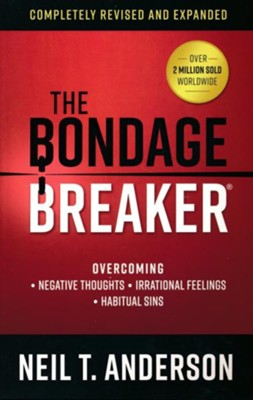 The Bondage Breaker, revised and updated: Overcoming *Negative Thoughts *Irrational Feelings *Habitual Sins  -     By: Neil T. Anderson