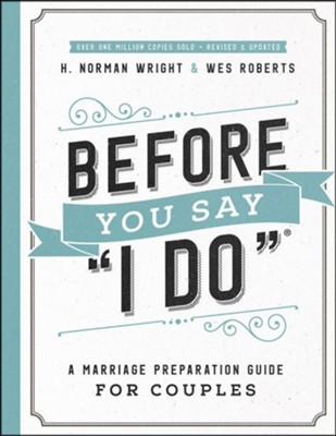 Before You Say &#034I Do&#034, repackaged: A Marriage Preparation Guide for Couples  -     By: H. Norman Wright, Wes Roberts