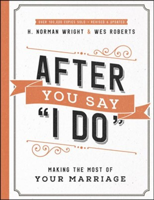 After You Say &#034I Do&#034, repackaged: Making the Most of Your Marriage  -     By: H. Norman Wright, Wes Roberts