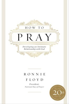 How to Pray: Developing an Intimate Relationship with God / Revised - eBook  -     By: Dr. Ronnie Floyd
