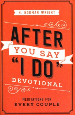 After You Say &#034I Do&#034 Devotional, repackaged: Meditations for Every Couple  -     By: H. Norman Wright