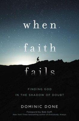 When Faith Fails: Finding God in the Shadow of Doubt - eBook  -     By: Dominic Done
