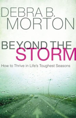 Beyond the Storm: How to Thrive in Life's Toughest Seasons - eBook  -     By: Debra B. Morton