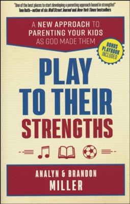 Play to Their Strengths: A New Approach to Parenting Your Kids as God Made Them  -     By: Analyn Miller, Brandon Miller