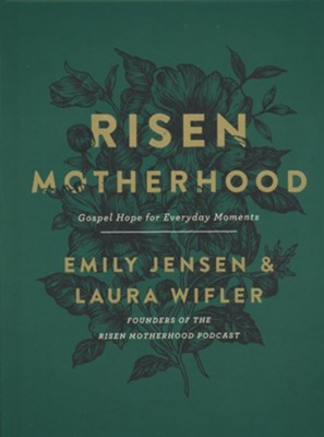 Risen Motherhood: Gospel Hope for Everyday Moments  -     By: Emily Jensen, Laura Wifler