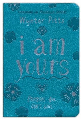 I Am Yours: Prayers for a God's Girl  -     By: Wynter Pitts