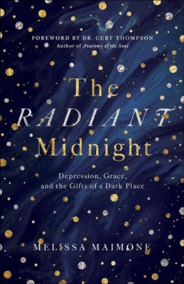 The Radiant Midnight: Depression, Grace, and the Gifts of a Dark Place  -     By: Melissa Maimone
