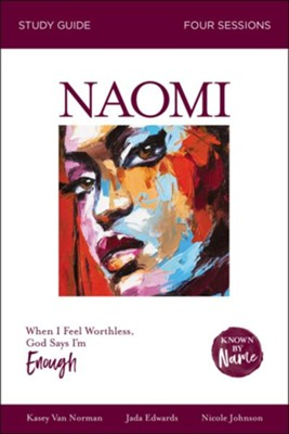 Known by Name: Naomi: When I Feel Worthless, God Says I'm Enough - eBook  -     By: Kasey Van Norman, Jada Anae Edwards, Nicole Johnson, Karen Lee-Throp