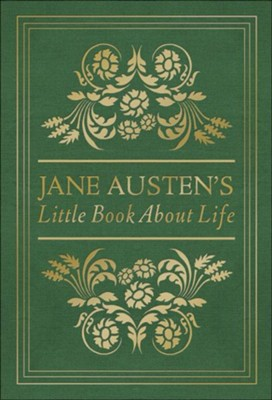 Jane Austen's Little Book About Life  -     Edited By: Terry Glaspey     By: Jane Austen