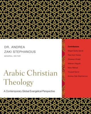 Arabic Christian Theology: A Contemporary Global Evangelical Perspective - eBook  -     Edited By: Andrea Zaki Stephanous